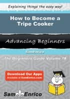 How to Become a Tripe Cooker ebook by Gilda Cochran