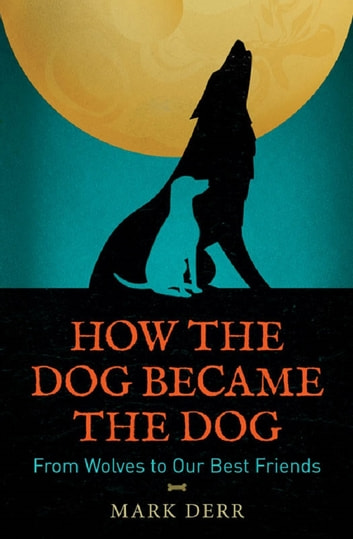 How the Dog Became the Dog ebook by Mark Derr