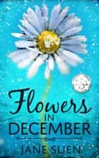 Flowers in December ebook by Jane Suen