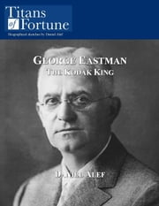 George Eastman: The Kodak King ebook by Daniel Alef