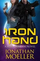 Silent Order: Iron Hand ebook by Jonathan Moeller