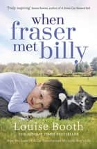 When Fraser Met Billy - How The Love Of A Cat Transformed My Little Boy's Life ebook by Louise Booth