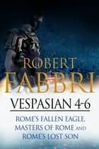 Vespasian 4-6 - Perfect for fans of Simon Scarrow and Bernard Cornwell ebook by
