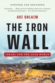 The Iron Wall: Israel and the Arab World (Updated and Expanded) ebook by Avi Shlaim, Ph.D.