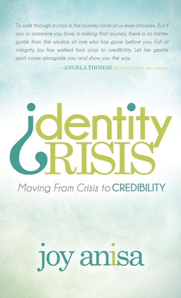 Identity Crisis - Moving From Crisis to Credibility ebook by Joy Anisa