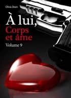 À lui, corps et âme - volume 9 ebook by Olivia Dean