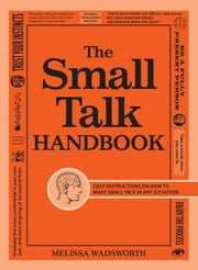 The Small Talk Handbook: Easy Instructions on How to Make Small Talk in Any Situation ebook by Wadsworth, Melissa