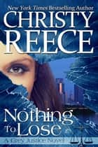 Nothing To Lose - A Grey Justice Novel ebook by Christy Reece