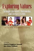 Exploring Values Through Literature, Multimedia, and Literacy Events ebook by Patricia Ruggiano Schmidt,Ann Watts Pailliotet