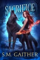 Sacrifice ebook by S.M. Gaither, Eva Truesdale