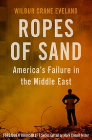 Ropes of Sand - America's Failure in the Middle East ebook by Wilbur Crane Eveland, Mark Crispin Miller