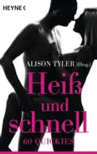 Heiß und schnell - 60 Quickies ebook by Alison Tyler, André Peter
