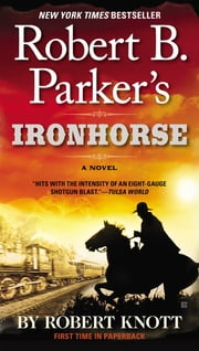 Robert B. Parker's Ironhorse ebook by Robert Knott