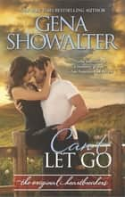 Can't Let Go ebook by GENA SHOWALTER