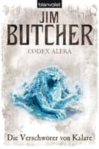 Codex Alera 3 - Die Verschwörer von Kalare - ebook by Jim Butcher, Andreas Helweg
