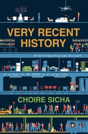 Very Recent History - An Entirely Factual Account of a Year (c. AD 2009) in a Large City ebook by Choire Sicha