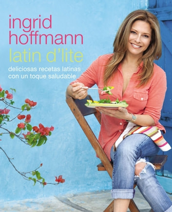 Latin D'Lite (Spanish Edition) - Deliciosas recetas latinas con un toque saludable ebook by Ingrid Hoffmann