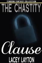 The Chastity Clause - Adult Content ebook by Lacey Layton