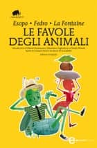 Le favole degli animali ebook by Esopo, Fedro, Jean de La Fontaine