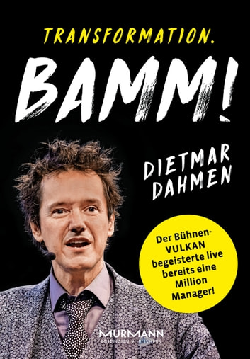 Transformation. Bamm! - Management in der Vulkanökonomie ebook by Marcus Bond,Dietmar Dahmen