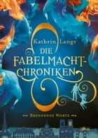 Die Fabelmacht-Chroniken (2). Brennende Worte ebook by Kathrin Lange