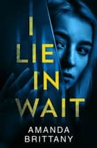 I Lie in Wait ebook by Amanda Brittany