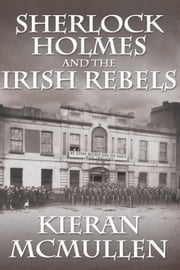 Sherlock Holmes and the Irish Rebels ebook by Kieran McMullen