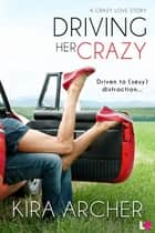 Driving Her Crazy ebook by Kira Archer