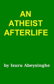 An Atheist Afterlife ebook by Isuru Abeysinghe