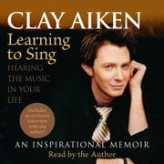 Learning to Sing - Hearing the Music in Your Life audiobook by Clay Aiken, Allison Glock