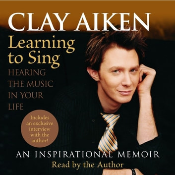 Learning to Sing - Hearing the Music in Your Life audiobook by Clay Aiken,Allison Glock