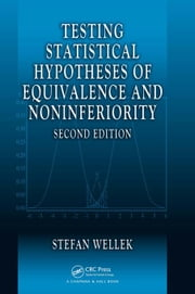 Testing Statistical Hypotheses of Equivalence and Noninferiority, Second Edition ebook by Wellek, Stefan
