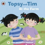 Topsy and Tim: At the Farm - At the Farm ebook by Jean Adamson,Belinda Worsley