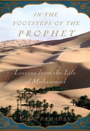 In The Footsteps Of The Prophet : Lessons From The Life Of Muhammad ebook by Kobo.Web.Store.Products.Fields.ContributorFieldViewModel