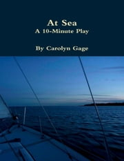 At Sea : A Ten - Minute Play ebook by Carolyn Gage