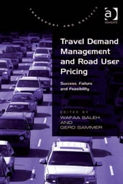 Travel Demand Management and Road User Pricing - Success, Failure and Feasibility ebook by Professor Gerd Sammer,Professor Wafaa Saleh,Professor Margaret Grieco