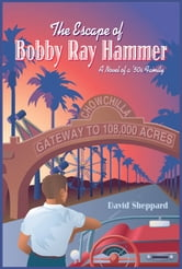The Escape of Bobby Ray Hammer, A Novel of a '50s Family ebook by David Sheppard