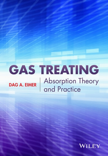 Gas Treating - Absorption Theory and Practice ebook by Dag Eimer