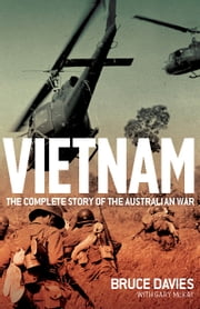 Vietnam - The complete story of the Australian war ebook by Bruce Davies with Gary McKay