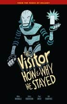 The Visitor: How and Why He Stayed ebook by Dave Stewart, Geof Darrow, Mike Mignola