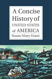 A Concise History of the United States of America ebook by Grant, Susan-Mary