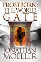Frostborn: The World Gate (Frostborn #9) eBook par Jonathan Moeller