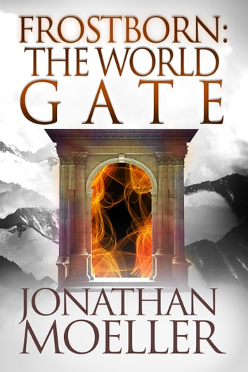 Frostborn: The World Gate (Frostborn #9) ebook by Jonathan Moeller