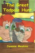 The Great Tadpole Hunt ebook by Jeannie Meekins