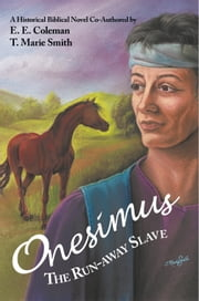 Onesimus The Run-away Slave ebook by E. E. Coleman and T. Marie Smith