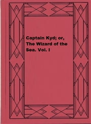 Captain Kyd; or, The Wizard of the Sea. Vol. I ebook by J. H. Ingraham