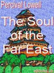 Soul of the Far East ebook by Lowell, Percival