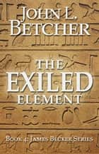 The Exiled Element ebook by John L. Betcher