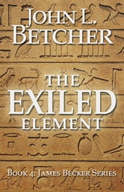 The Exiled Element - James Becker Series: Book Four ebook by John L. Betcher