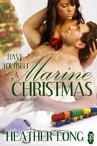 Have Yourself a Marine Christmas ebook by Heather Long
